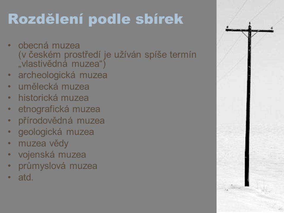 """Rozdělení podle sbírek obecná muzea (v českém prostředí je užíván spíše termín """"vlastivědná muzea"""") archeologická muzea umělecká muzea historická muze"""