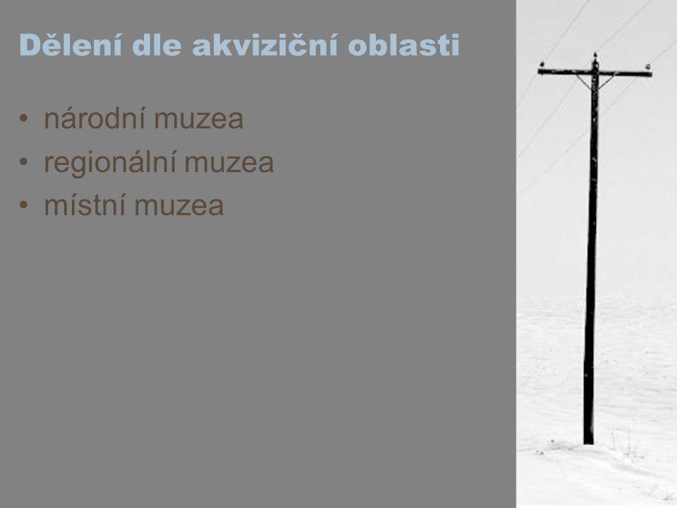 Dělení dle akviziční oblasti národní muzea regionální muzea místní muzea