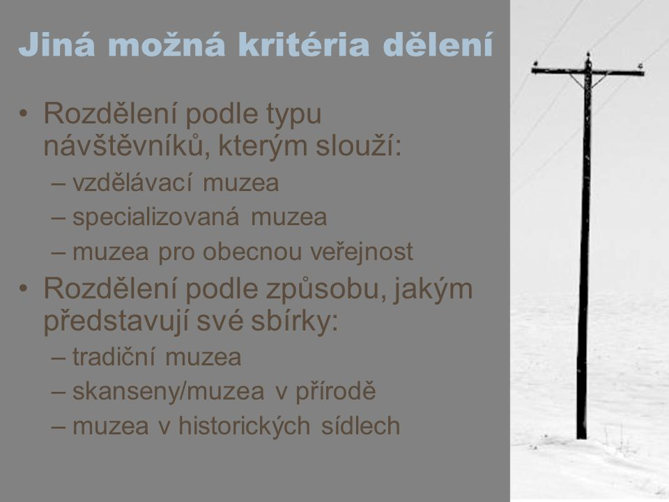 ČR – dle typu muzea Vlastivědné muzeum14626% Vlastivědné se specializací11120% Specializované muzeum9817% Technické muzeum9016% Památník5510% Muzeum umění, galerie519% Muzeum v přírodě112% Výstavní síň31% Celkem565100%
