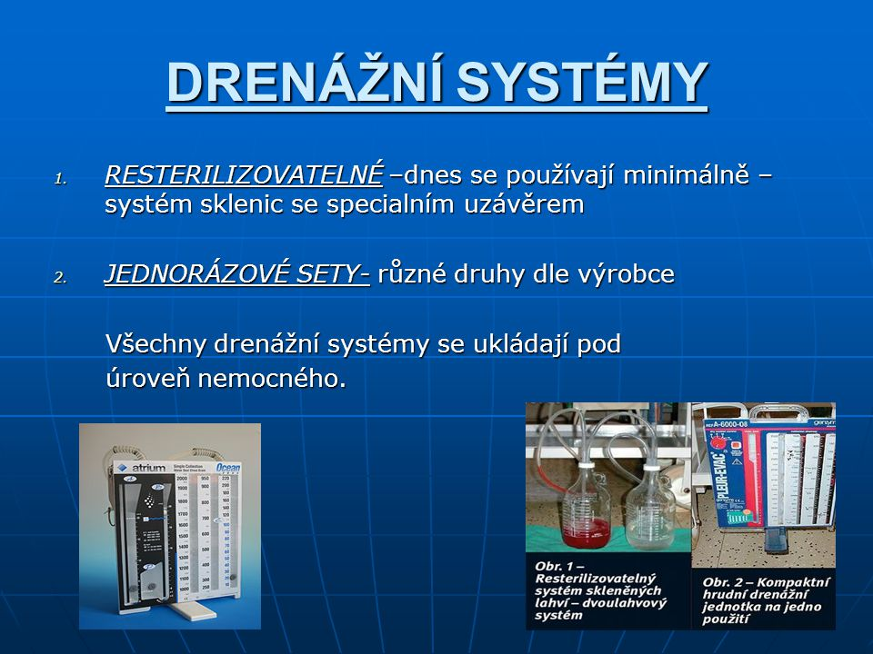 DRENÁŽNÍ SYSTÉMY 1. RESTERILIZOVATELNÉ –dnes se používají minimálně – systém sklenic se specialním uzávěrem 2. JEDNORÁZOVÉ SETY- různé druhy dle výrob