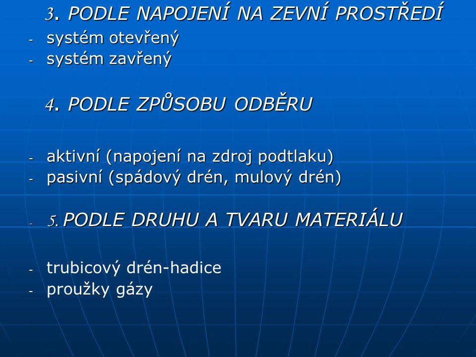 3. PODLE NAPOJENÍ NA ZEVNÍ PROSTŘEDÍ 3. PODLE NAPOJENÍ NA ZEVNÍ PROSTŘEDÍ - systém otevřený - systém zavřený 4. PODLE ZPŮSOBU ODBĚRU 4. PODLE ZPŮSOBU