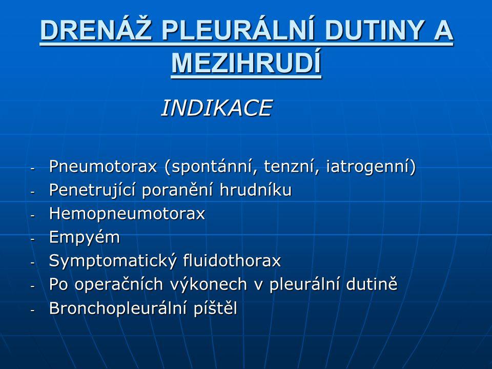 DRENÁŽ PLEURÁLNÍ DUTINY A MEZIHRUDÍ INDIKACE INDIKACE - Pneumotorax (spontánní, tenzní, iatrogenní) - Penetrující poranění hrudníku - Hemopneumotorax