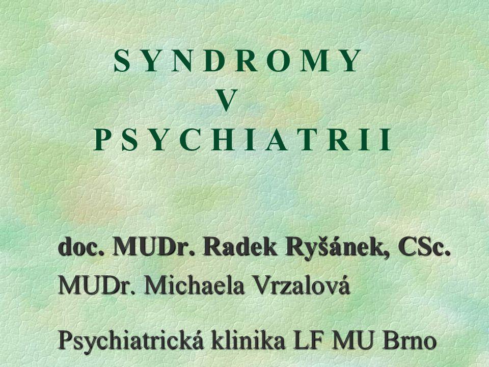 Přehled nejtypičtějších syndromů pro skupiny diagnos dle MKN-10: Organické duševní poruchy : 4/ Korsakovův (amnestický) syndrom: Nejzákladnější jev: Hrubá porucha recentní paměti.