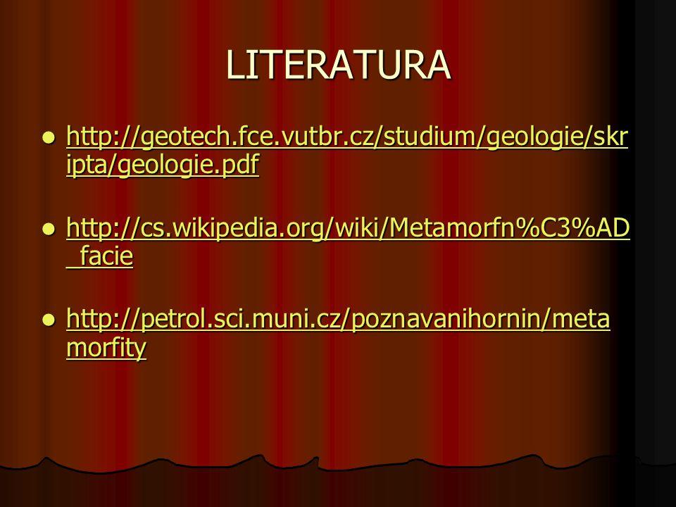 LITERATURA http://geotech.fce.vutbr.cz/studium/geologie/skr ipta/geologie.pdf http://geotech.fce.vutbr.cz/studium/geologie/skr ipta/geologie.pdf http: