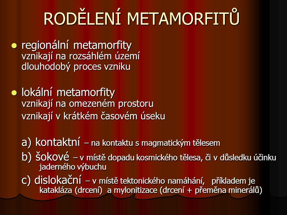 RODĚLENÍ METAMORFITŮ regionální metamorfity vznikají na rozsáhlém území dlouhodobý proces vzniku regionální metamorfity vznikají na rozsáhlém území dl