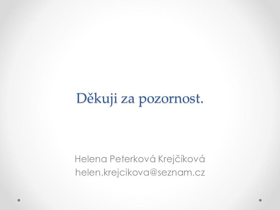Děkuji za pozornost. Helena Peterková Krejčíková helen.krejcikova@seznam.cz