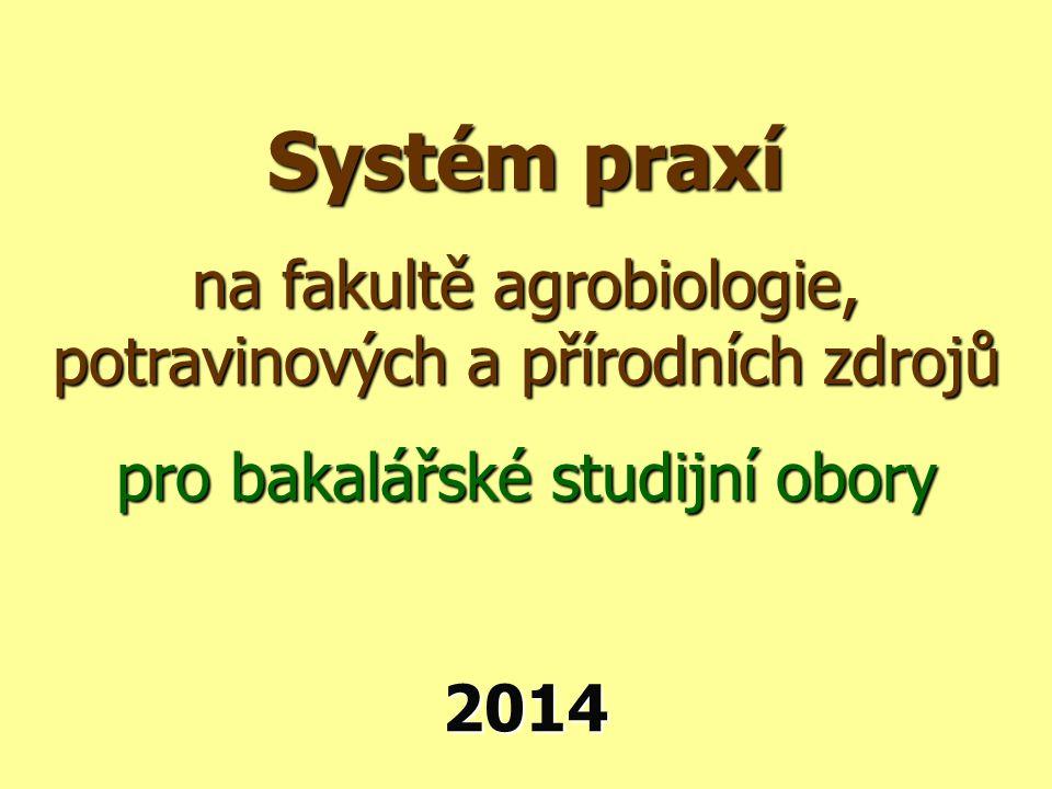 Systém praxí na fakultě agrobiologie, potravinových a přírodních zdrojů pro bakalářské studijní obory 2014
