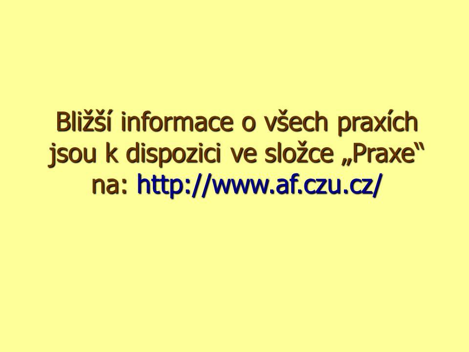 """Bližší informace o všech praxích jsou k dispozici ve složce """"Praxe"""" na: http://www.af.czu.cz/"""
