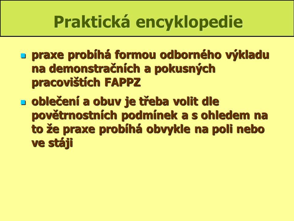 Praktická encyklopedie praxe probíhá formou odborného výkladu na demonstračních a pokusných pracovištích FAPPZ praxe probíhá formou odborného výkladu