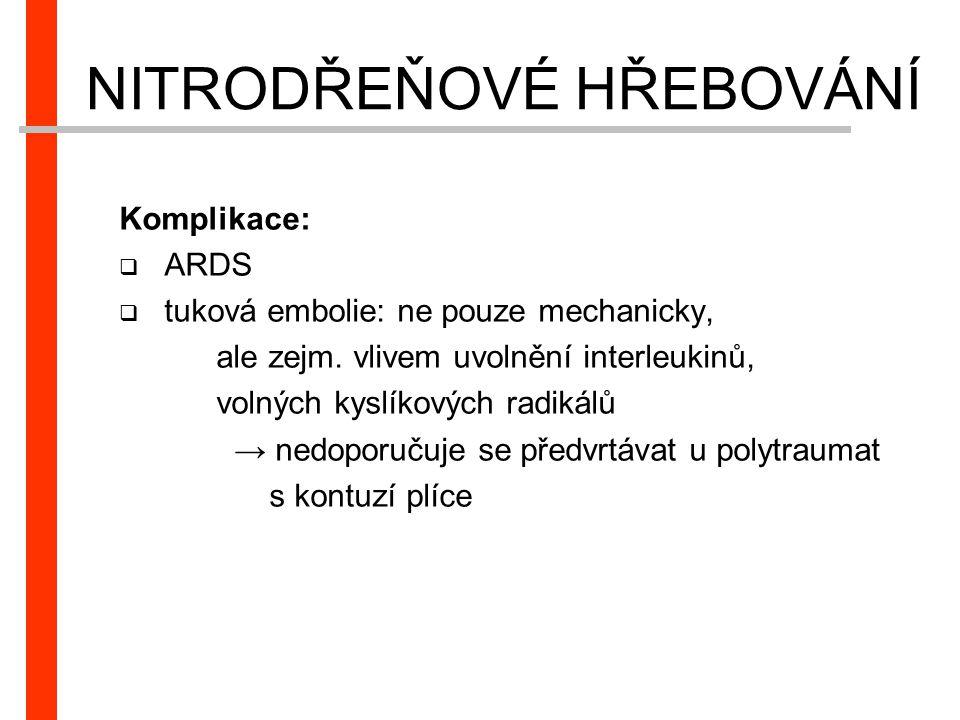 Komplikace:  ARDS  tuková embolie: ne pouze mechanicky, ale zejm. vlivem uvolnění interleukinů, volných kyslíkových radikálů → nedoporučuje se předv