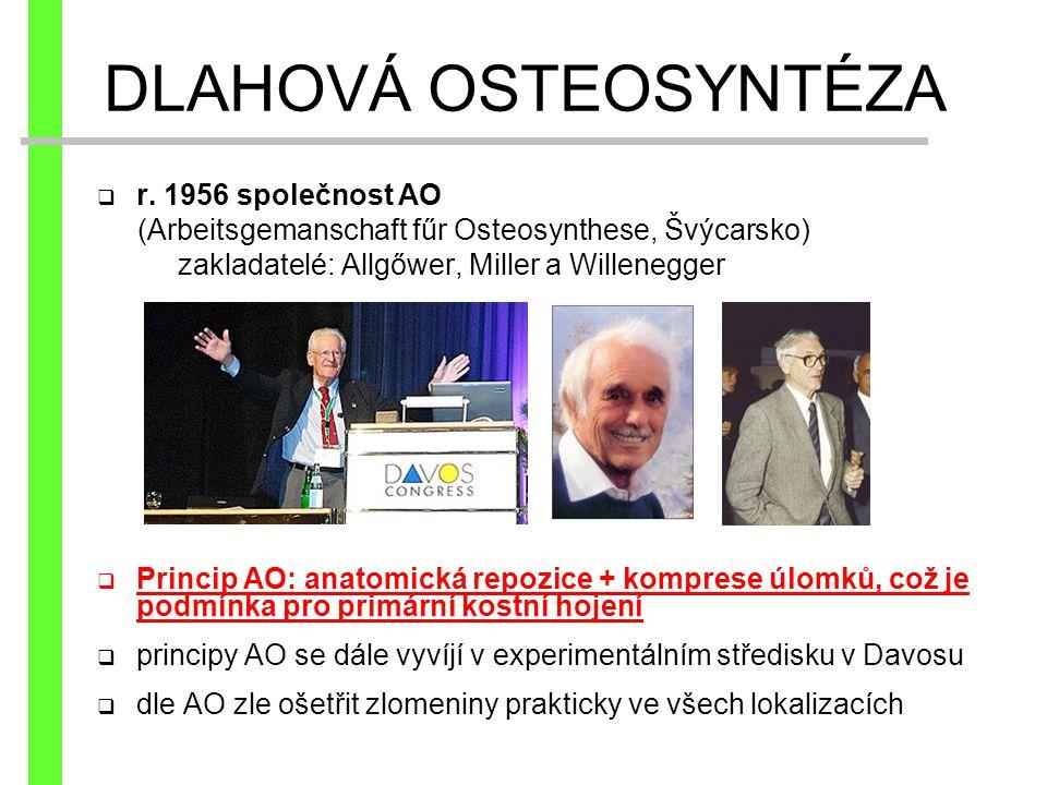  r. 1956 společnost AO (Arbeitsgemanschaft fűr Osteosynthese, Švýcarsko) zakladatelé: Allgőwer, Miller a Willenegger  Princip AO: anatomická repozic