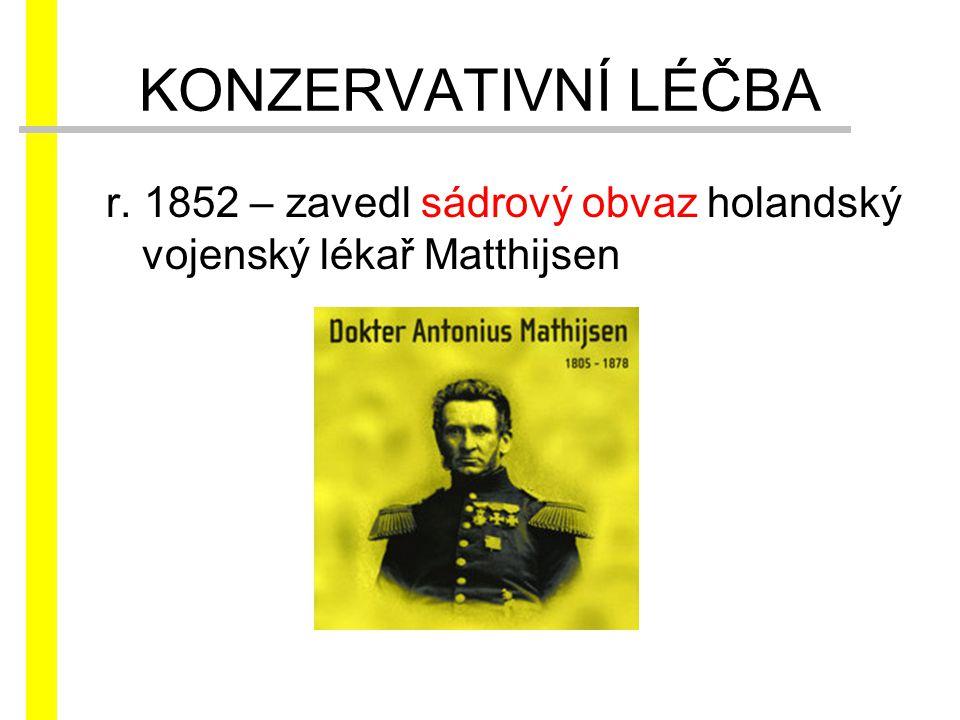 r. 1852 – zavedl sádrový obvaz holandský vojenský lékař Matthijsen KONZERVATIVNÍ LÉČBA