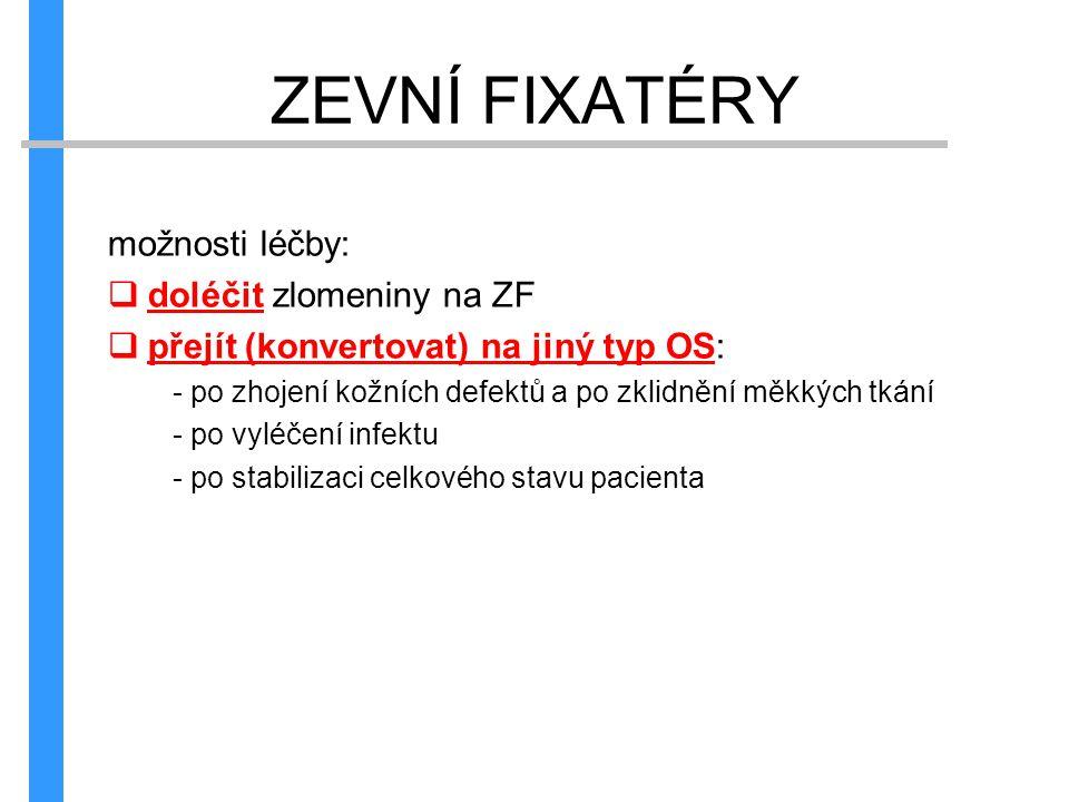 možnosti léčby:  doléčit zlomeniny na ZF  přejít (konvertovat) na jiný typ OS: - po zhojení kožních defektů a po zklidnění měkkých tkání - po vyléče