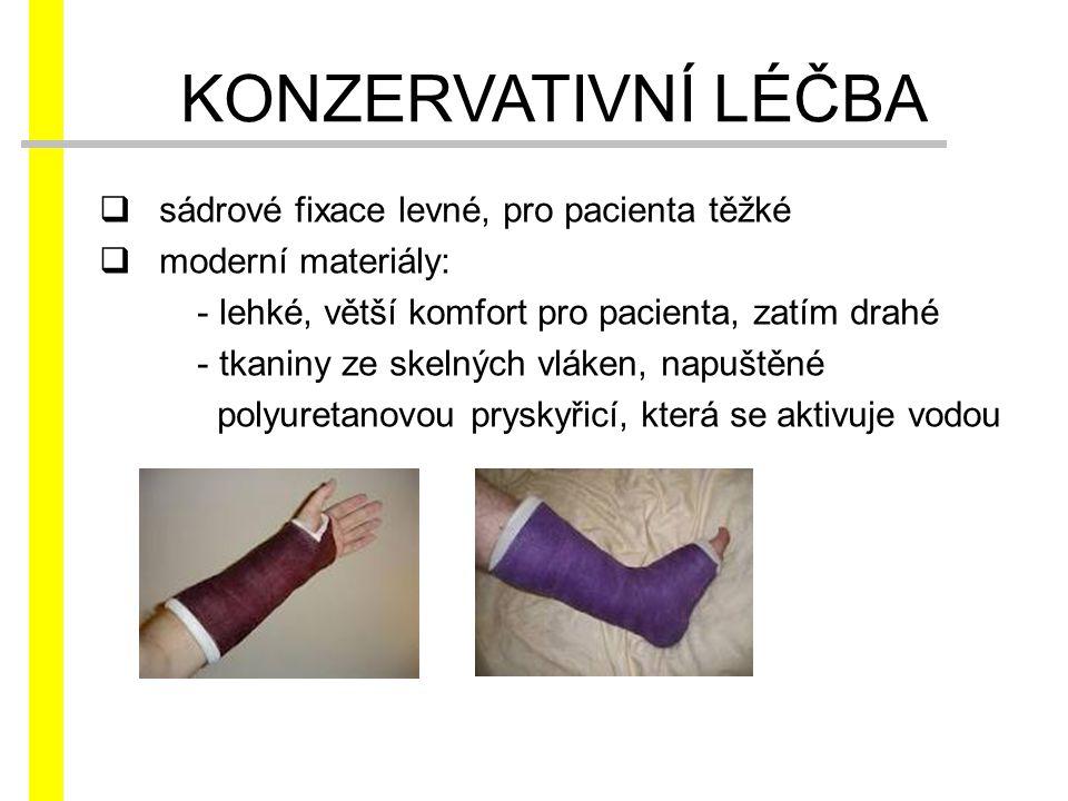  sádrové fixace levné, pro pacienta těžké  moderní materiály: - lehké, větší komfort pro pacienta, zatím drahé - tkaniny ze skelných vláken, napuště