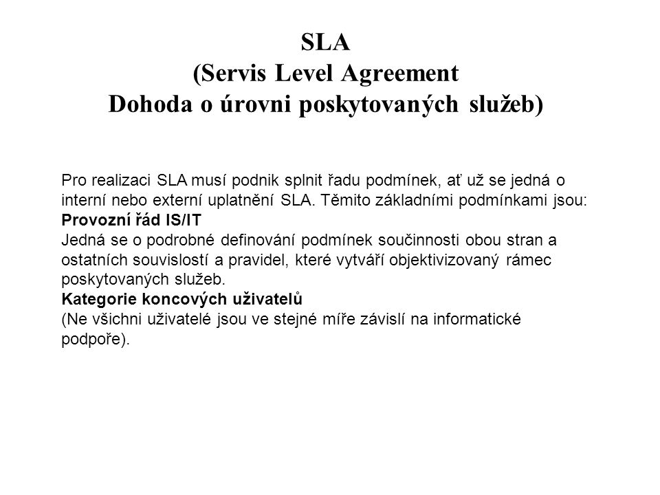 SLA (Servis Level Agreement Dohoda o úrovni poskytovaných služeb) Pro realizaci SLA musí podnik splnit řadu podmínek, ať už se jedná o interní nebo ex