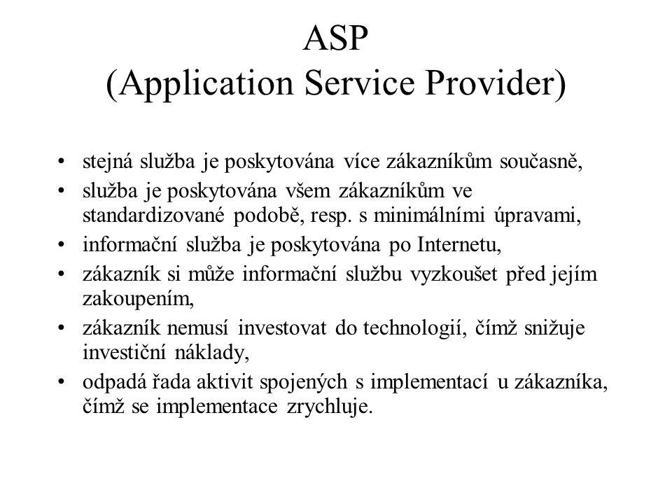 ASP (Application Service Provider) stejná služba je poskytována více zákazníkům současně, služba je poskytována všem zákazníkům ve standardizované pod
