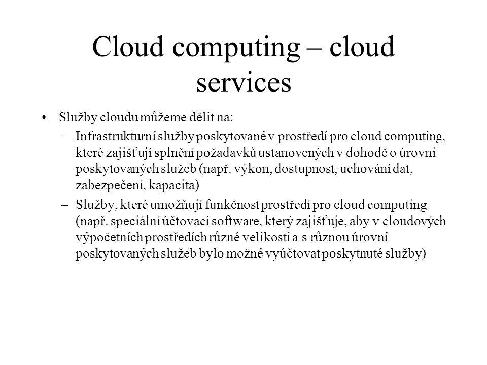 Cloud computing – cloud services Služby cloudu můžeme dělit na: –Infrastrukturní služby poskytované v prostředí pro cloud computing, které zajišťují s