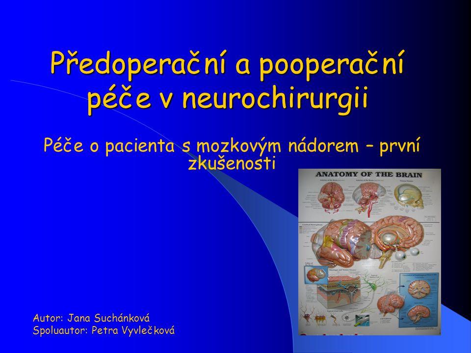 Předoperační a pooperační péče v neurochirurgii Péče o pacienta s mozkovým nádorem – první zkušenosti Autor: Jana Suchánková Spoluautor: Petra Vyvlečk