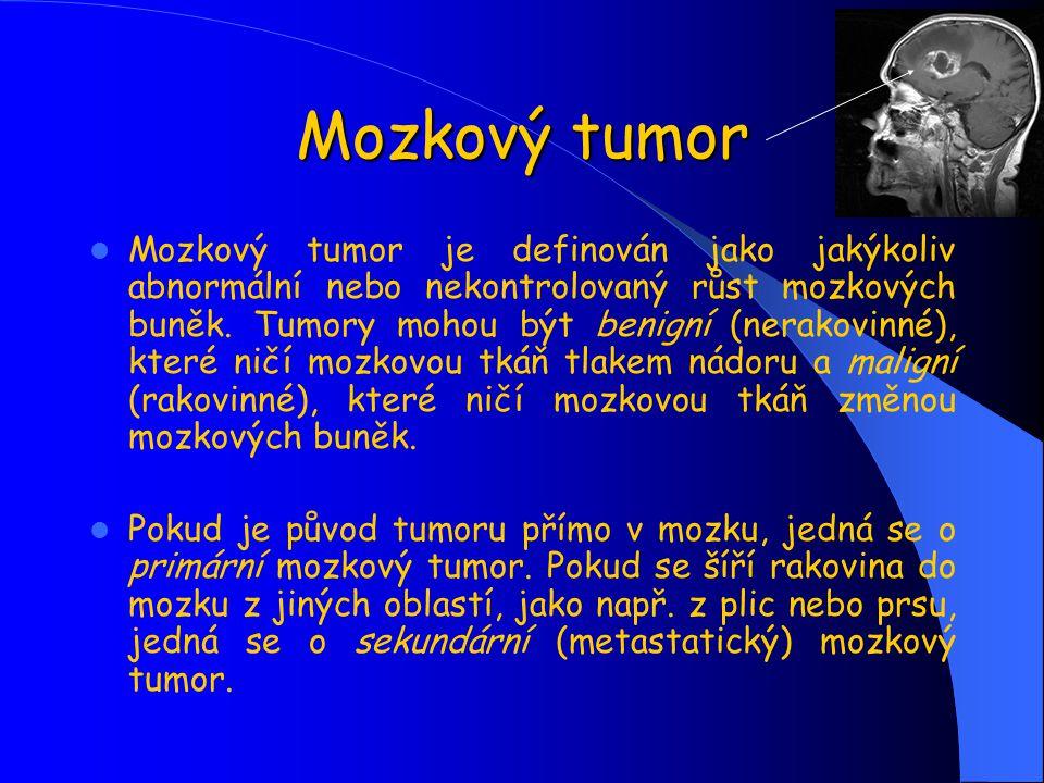 Mozkový tumor Mozkový tumor je definován jako jakýkoliv abnormální nebo nekontrolovaný růst mozkových buněk. Tumory mohou být benigní (nerakovinné), k