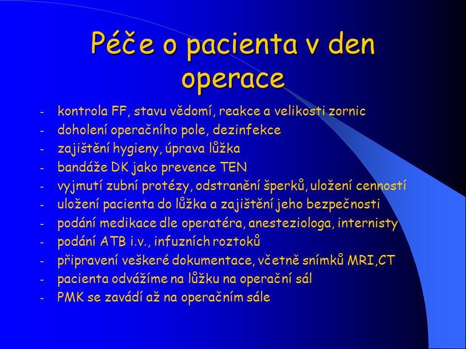 Péče o pacienta v den operace - kontrola FF, stavu vědomí, reakce a velikosti zornic - doholení operačního pole, dezinfekce - zajištění hygieny, úprav
