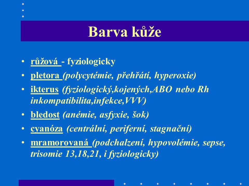Barva kůže růžová - fyziologicky pletora (polycytémie, přehřátí, hyperoxie) ikterus (fyziologický,kojených,ABO nebo Rh inkompatibilita,infekce,VVV) bl