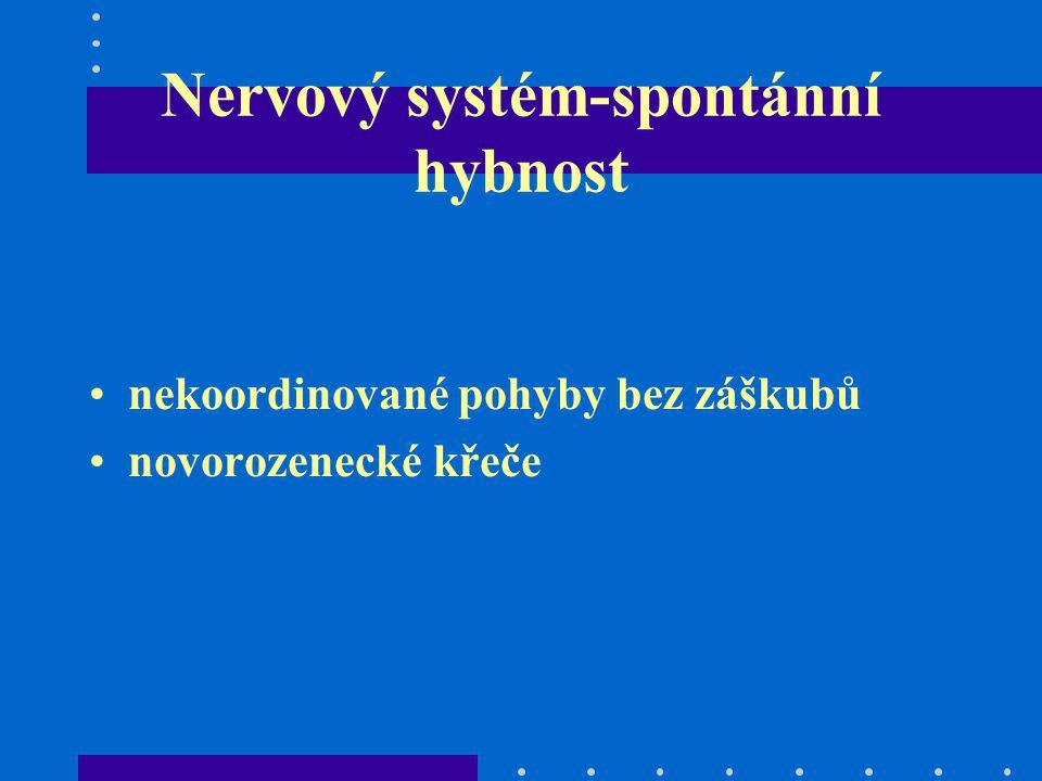 Nervový systém-spontánní hybnost nekoordinované pohyby bez záškubů novorozenecké křeče