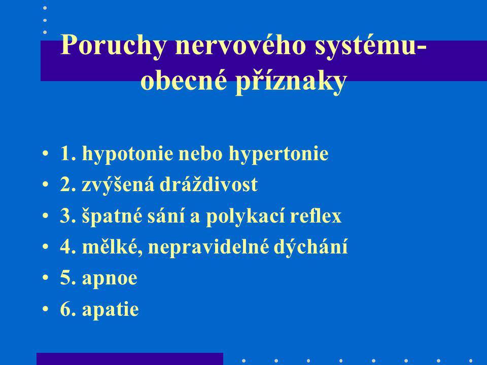 Poruchy nervového systému- obecné příznaky 1. hypotonie nebo hypertonie 2. zvýšená dráždivost 3. špatné sání a polykací reflex 4. mělké, nepravidelné