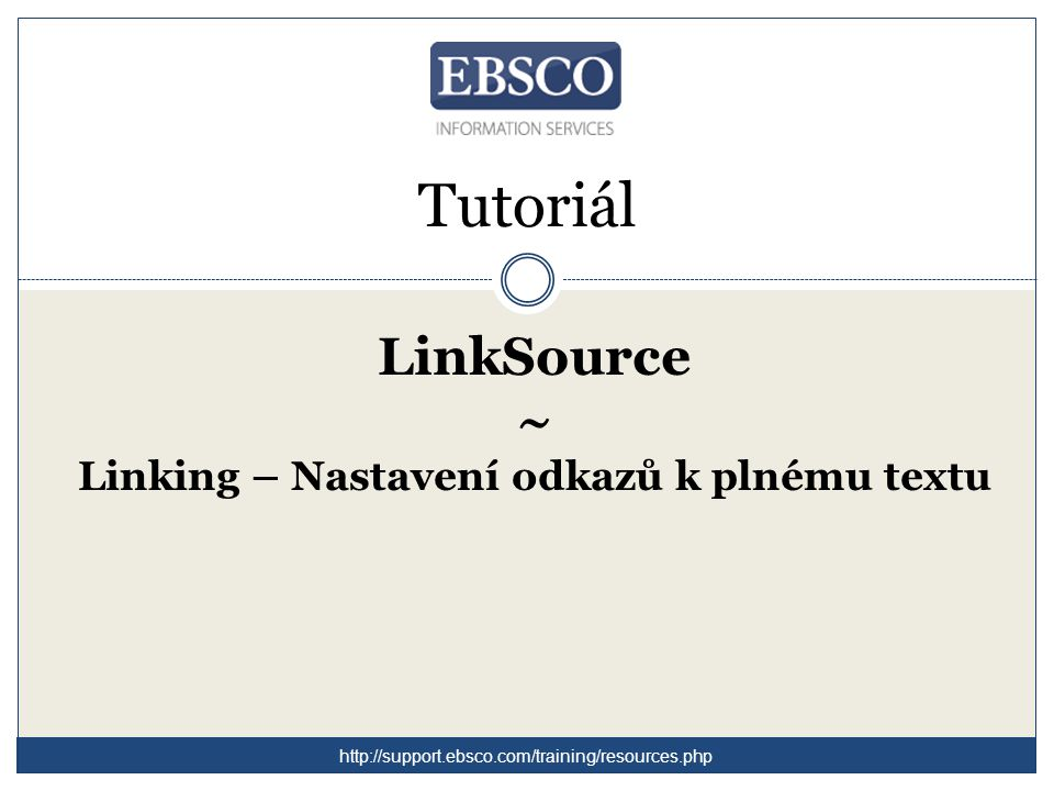 Tutoriál LinkSource ~ Linking – Nastavení odkazů k plnému textu http://support.ebsco.com/training/resources.php