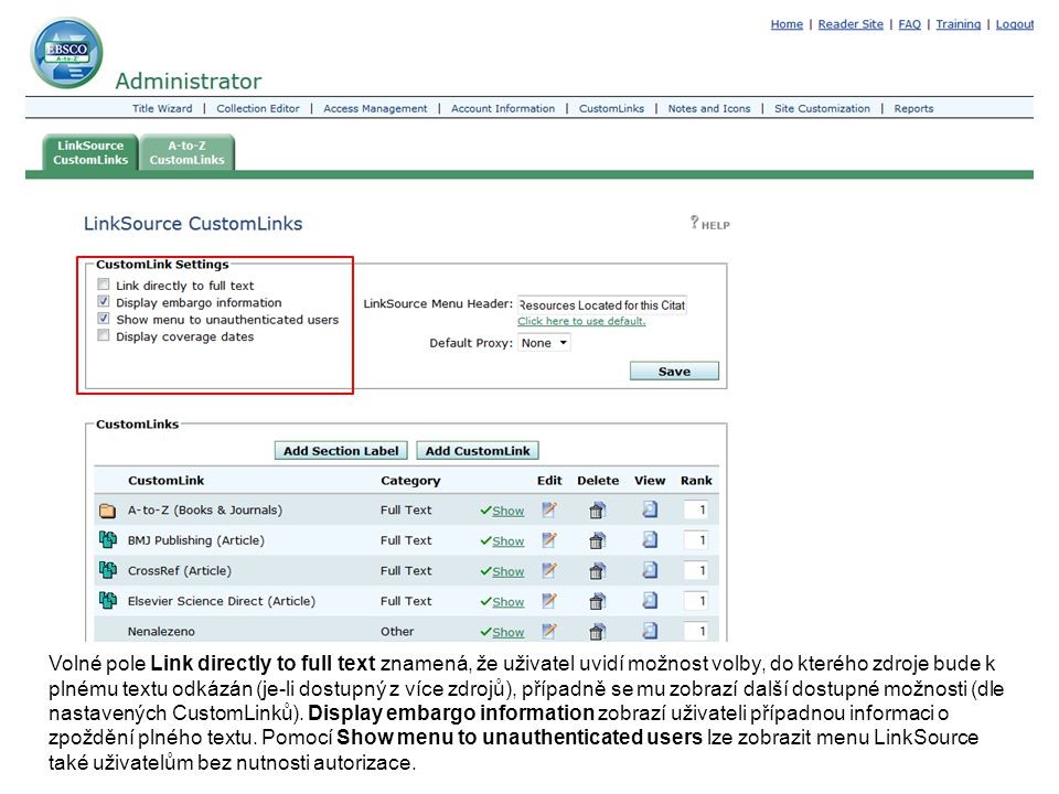 Volné pole Link directly to full text znamená, že uživatel uvidí možnost volby, do kterého zdroje bude k plnému textu odkázán (je-li dostupný z více zdrojů), případně se mu zobrazí další dostupné možnosti (dle nastavených CustomLinků).