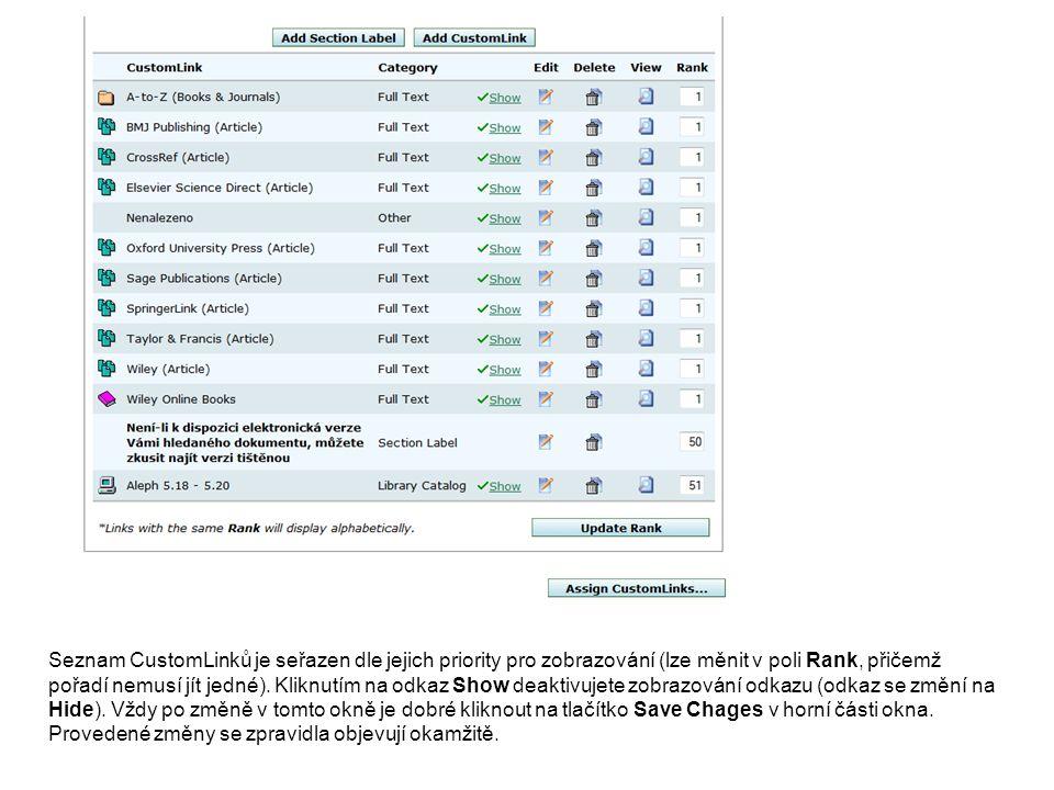 Seznam CustomLinků je seřazen dle jejich priority pro zobrazování (lze měnit v poli Rank, přičemž pořadí nemusí jít jedné). Kliknutím na odkaz Show de