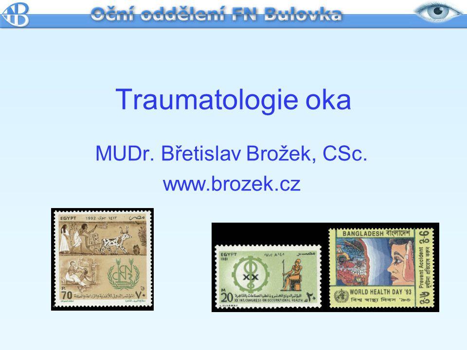Traumatologie oka MUDr. Břetislav Brožek, CSc. www.brozek.cz