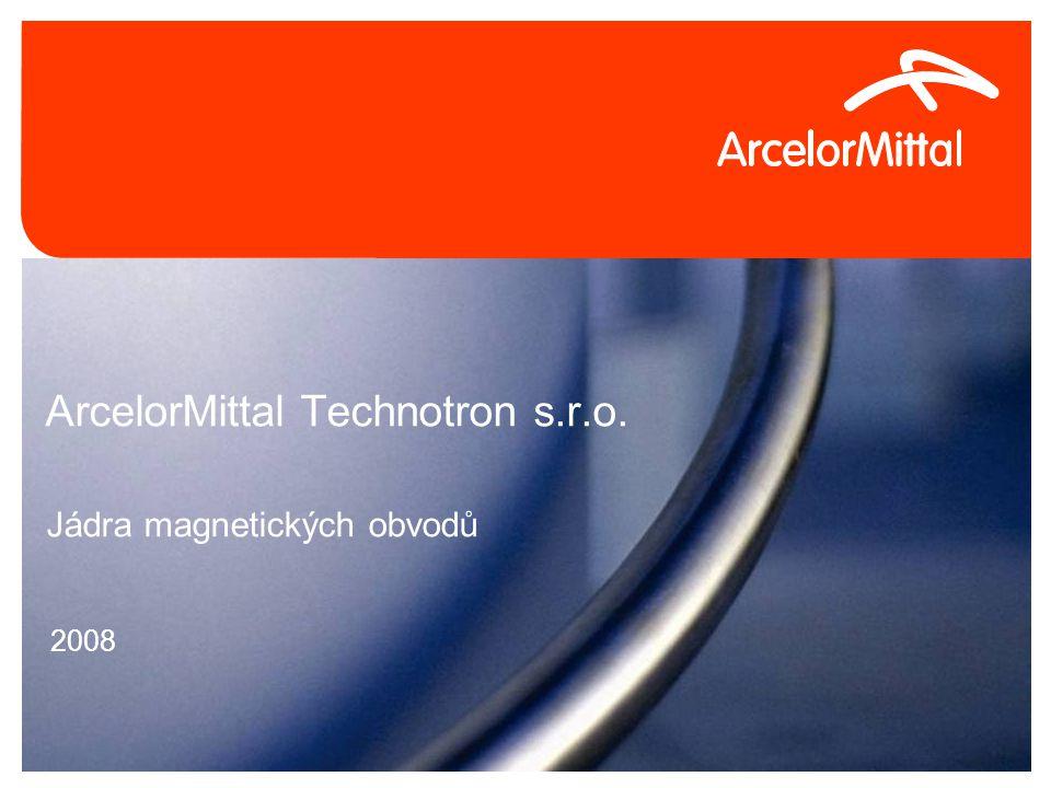 1/14/2015Confidential0 ArcelorMittal Technotron s.r.o. 2008 Jádra magnetických obvodů