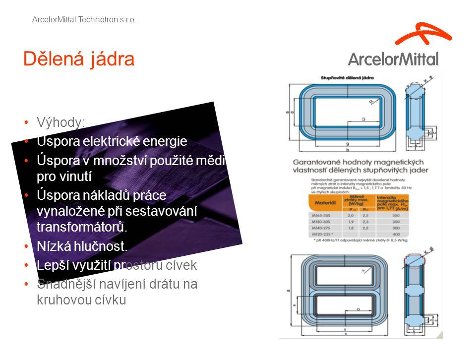 Dělená jádra Výhody: Úspora elektrické energie Úspora v množství použité mědi pro vinutí Úspora nákladů práce vynaložené při sestavování transformátorů.