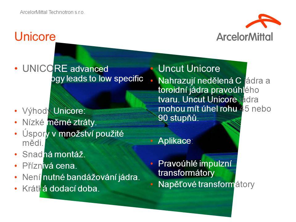 Unicore UNICORE advanced technology leads to low specific losses Výhody Unicore: Nízké měrné ztráty.