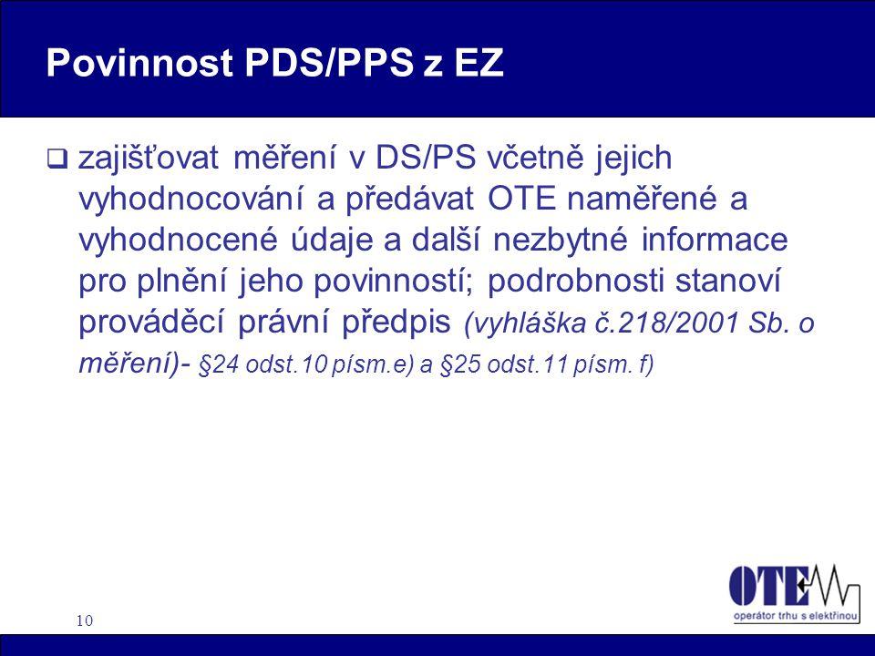 10 Povinnost PDS/PPS z EZ  zajišťovat měření v DS/PS včetně jejich vyhodnocování a předávat OTE naměřené a vyhodnocené údaje a další nezbytné informace pro plnění jeho povinností; podrobnosti stanoví prováděcí právní předpis (vyhláška č.218/2001 Sb.