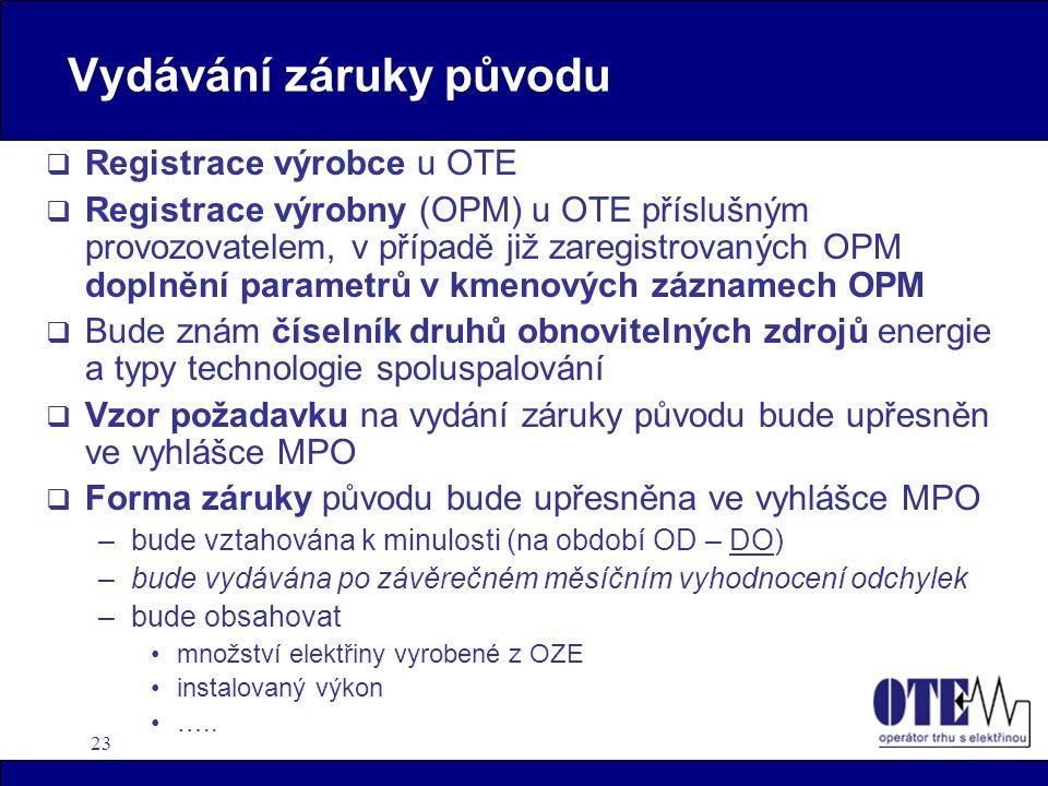 23 Vydávání záruky původu  Registrace výrobce u OTE  Registrace výrobny (OPM) u OTE příslušným provozovatelem, v případě již zaregistrovaných OPM do