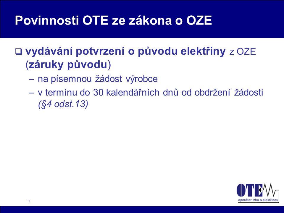 7 Povinnosti OTE ze zákona o OZE  vydávání potvrzení o původu elektřiny z OZE (záruky původu) –na písemnou žádost výrobce –v termínu do 30 kalendářní