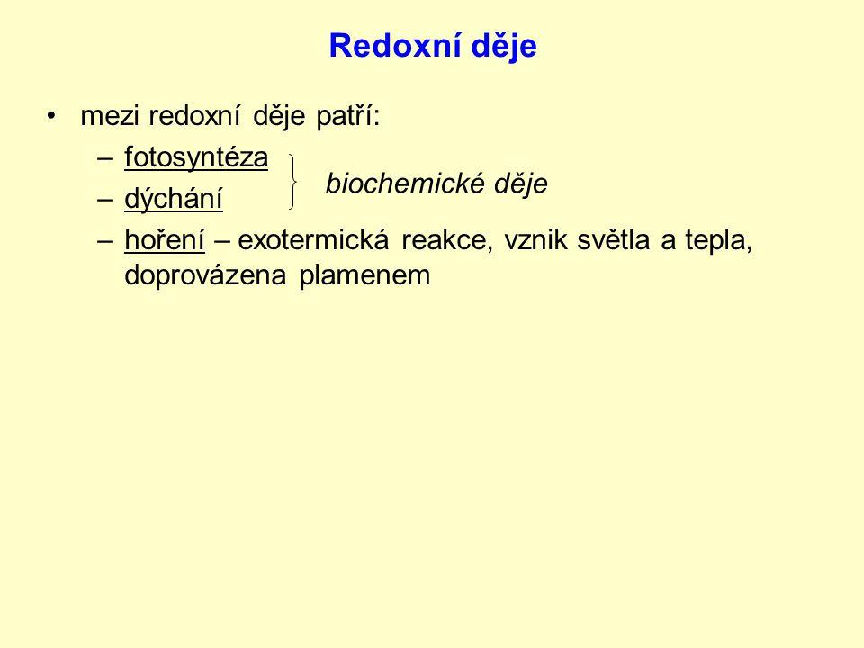 mezi redoxní děje patří: –f–fotosyntéza –d–dýchání –h–hoření – exotermická reakce, vznik světla a tepla, doprovázena plamenem biochemické děje