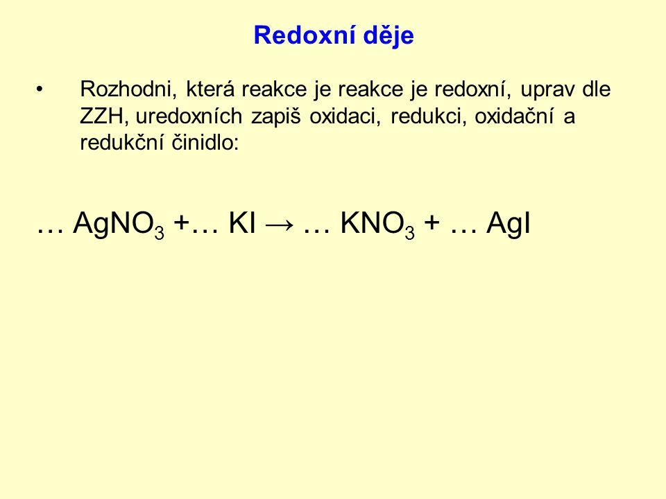 Rozhodni, která reakce je reakce je redoxní, uprav dle ZZH, uredoxních zapiš oxidaci, redukci, oxidační a redukční činidlo: … H 2 S +… O 2 →… SO 2 +… H 2 O