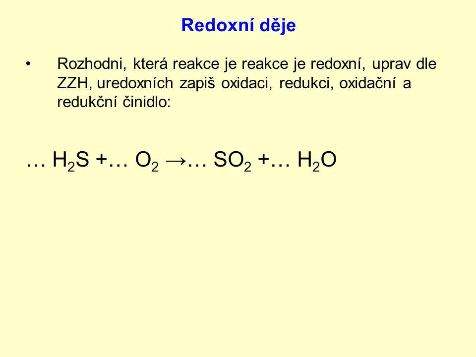 Rozhodni, která reakce je reakce je redoxní, uprav dle ZZH, uredoxních zapiš oxidaci, redukci, oxidační a redukční činidlo: … NaOH + … HCl → … NaCl +… H 2 O