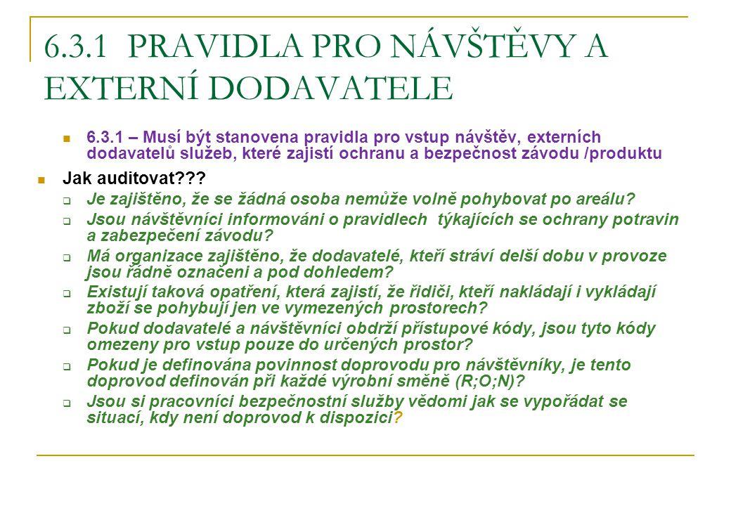 6.3.1 PRAVIDLA PRO NÁVŠTĚVY A EXTERNÍ DODAVATELE 6.3.1 – Musí být stanovena pravidla pro vstup návštěv, externích dodavatelů služeb, které zajistí och
