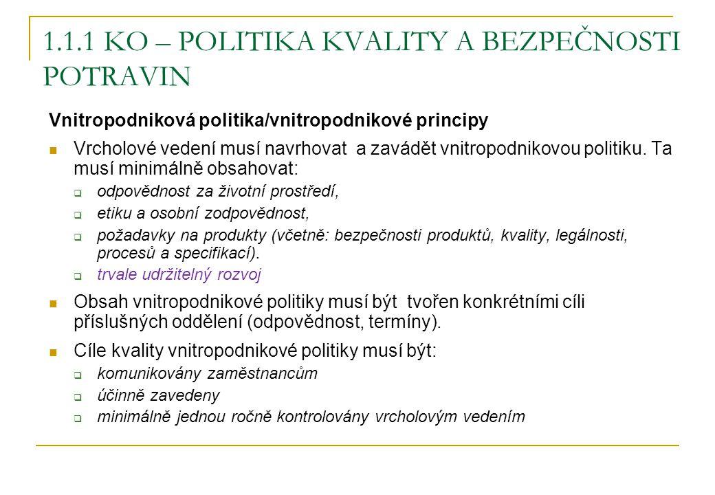 1.1.1 KO – POLITIKA KVALITY A BEZPEČNOSTI POTRAVIN Vnitropodniková politika/vnitropodnikové principy Vrcholové vedení musí navrhovat a zavádět vnitrop