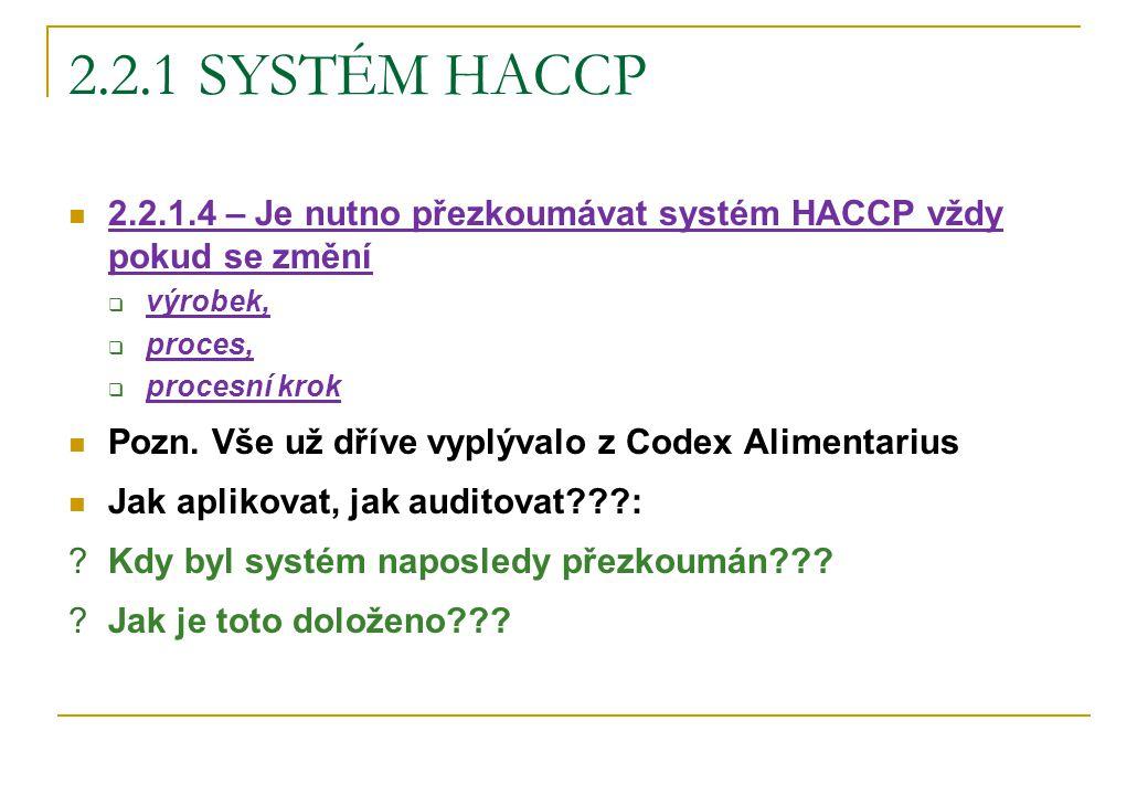 2.2.1.4 – Je nutno přezkoumávat systém HACCP vždy pokud se změní  výrobek,  proces,  procesní krok Pozn. Vše už dříve vyplývalo z Codex Alimentariu