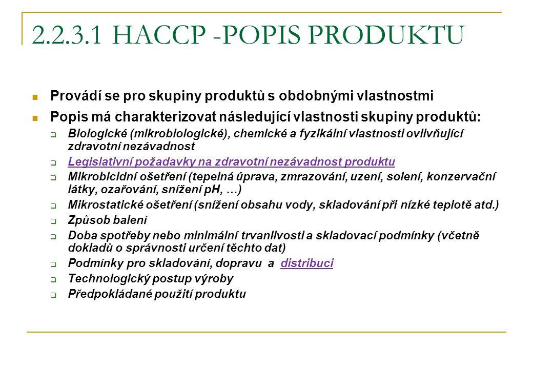 2.2.3.1 HACCP -POPIS PRODUKTU Provádí se pro skupiny produktů s obdobnými vlastnostmi Popis má charakterizovat následující vlastnosti skupiny produktů