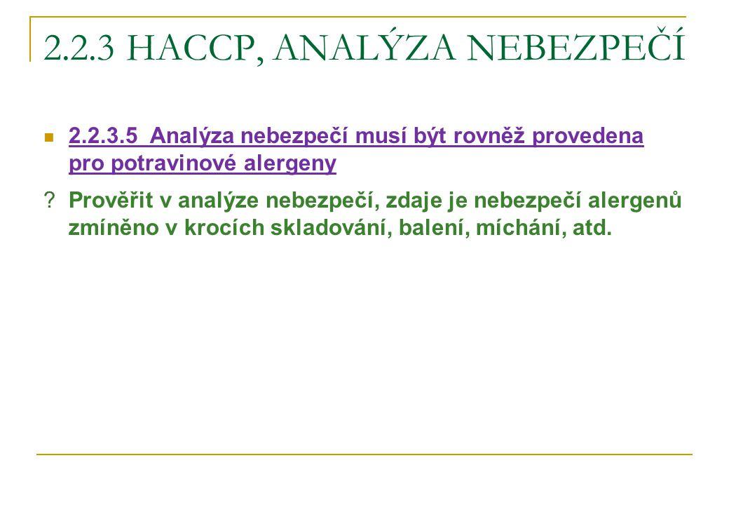 2.2.3 HACCP, ANALÝZA NEBEZPEČÍ 2.2.3.5 Analýza nebezpečí musí být rovněž provedena pro potravinové alergeny ?Prověřit v analýze nebezpečí, zdaje je ne