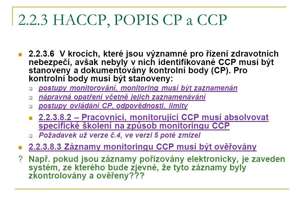 2.2.3 HACCP, POPIS CP a CCP 2.2.3.6 V krocích, které jsou významné pro řízení zdravotních nebezpečí, avšak nebyly v nich identifikované CCP musí být s