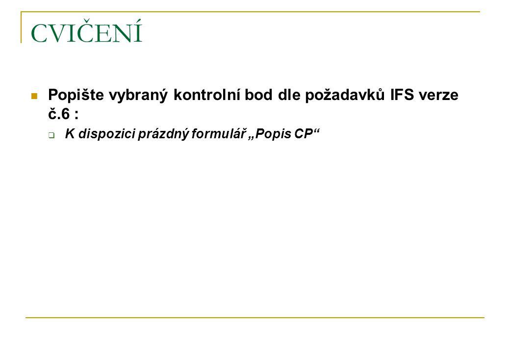 """CVIČENÍ Popište vybraný kontrolní bod dle požadavků IFS verze č.6 :  K dispozici prázdný formulář """"Popis CP"""""""