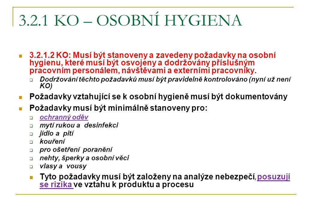 3.2.1 KO – OSOBNÍ HYGIENA 3.2.1.2 KO: Musí být stanoveny a zavedeny požadavky na osobní hygienu, které musí být osvojeny a dodržovány příslušným praco