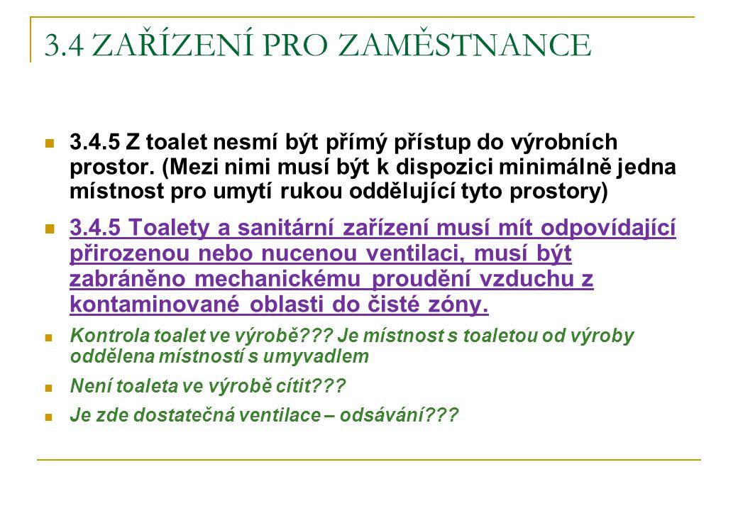 3.4 ZAŘÍZENÍ PRO ZAMĚSTNANCE 3.4.5 Z toalet nesmí být přímý přístup do výrobních prostor. (Mezi nimi musí být k dispozici minimálně jedna místnost pro
