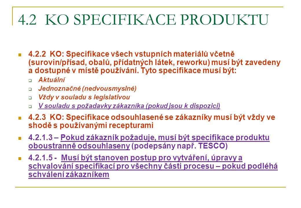 4.2 KO SPECIFIKACE PRODUKTU 4.2.2 KO: Specifikace všech vstupních materiálů včetně (surovin/přísad, obalů, přídatných látek, reworku) musí být zaveden
